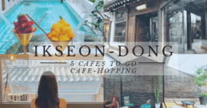 5 Cafes to Go Cafe-hopping at Trendy Ikseon-dong