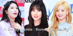 """K-Beauty Secrets - Korean """"Whitening"""""""