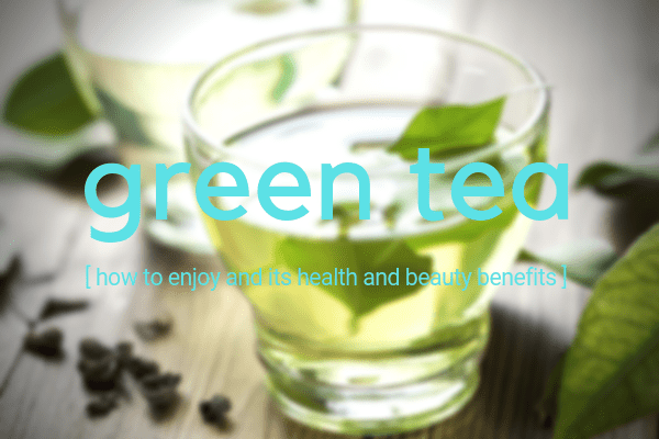 green tea and beauty health benefits
