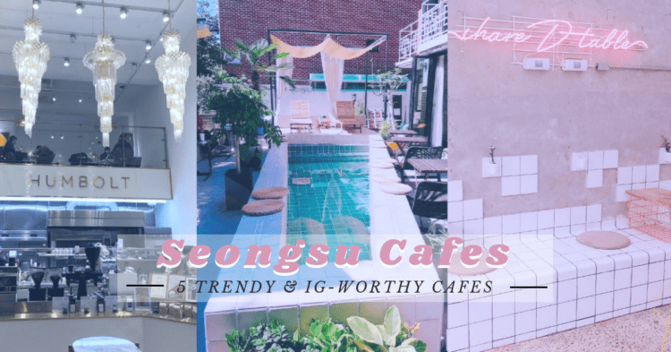 Up your trendsetter game with these 5 cafes in Seongsu